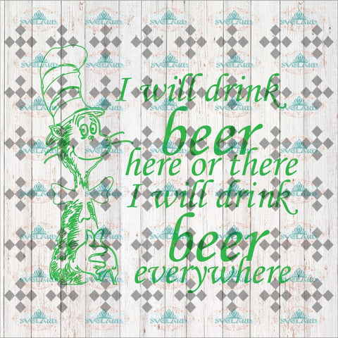I Will Drink Beer Here Or There Everywhere Grinch Svg Dr Seuss Cat On The Hat Digital