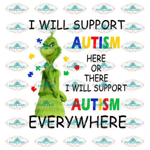 I Will Support Autism Here Or There Everywhere Grinch Dr Seuss Christmas Gift Png Digital