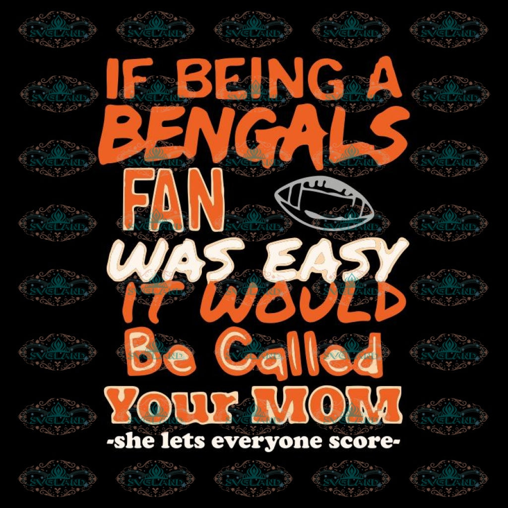 If Being A Bengals Fan Was Easy It Would Be Called Your Mom The Lets Everyone Score Svg, Cricut File, Clipart, NFL Svg, Sport Svg