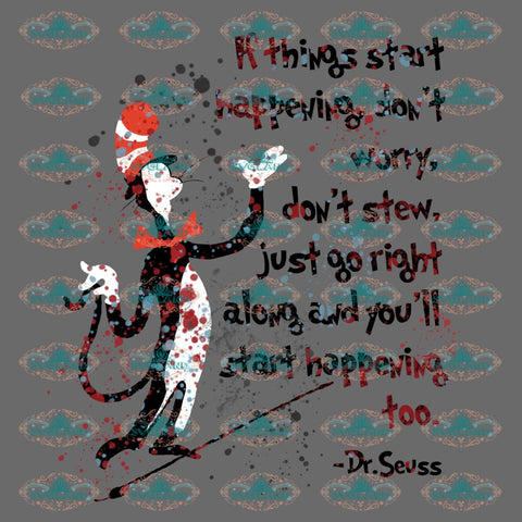 If Things Start Happening Dont Worry Stew Just Go Right Along And Youll Star Too Dr Seuss Grinch Cat