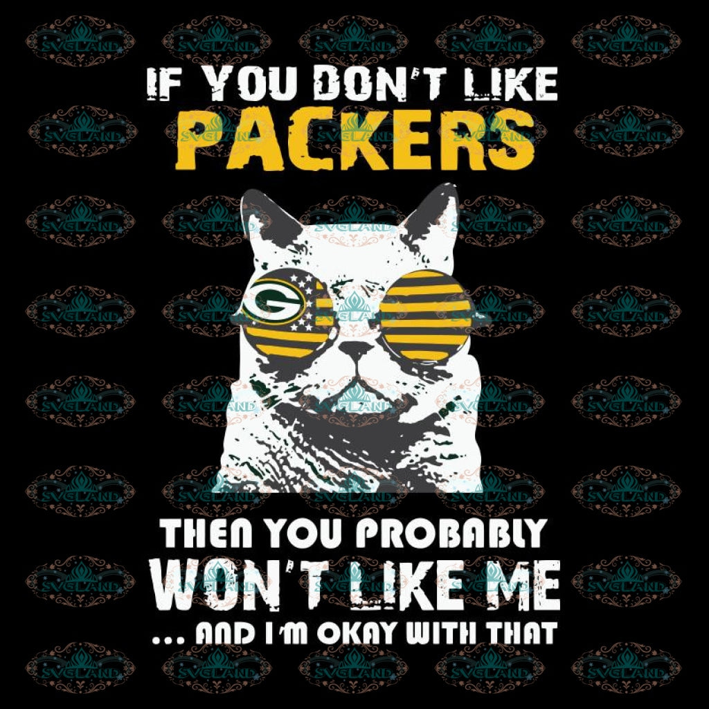 If You Don't Like Packers Then You Probably Won't Like Me Svg, Green Bay Packers Svg, Packers Quotes, Cricut Silhouette, Clipart, NFL Svg, Football Svg, Sport Svg