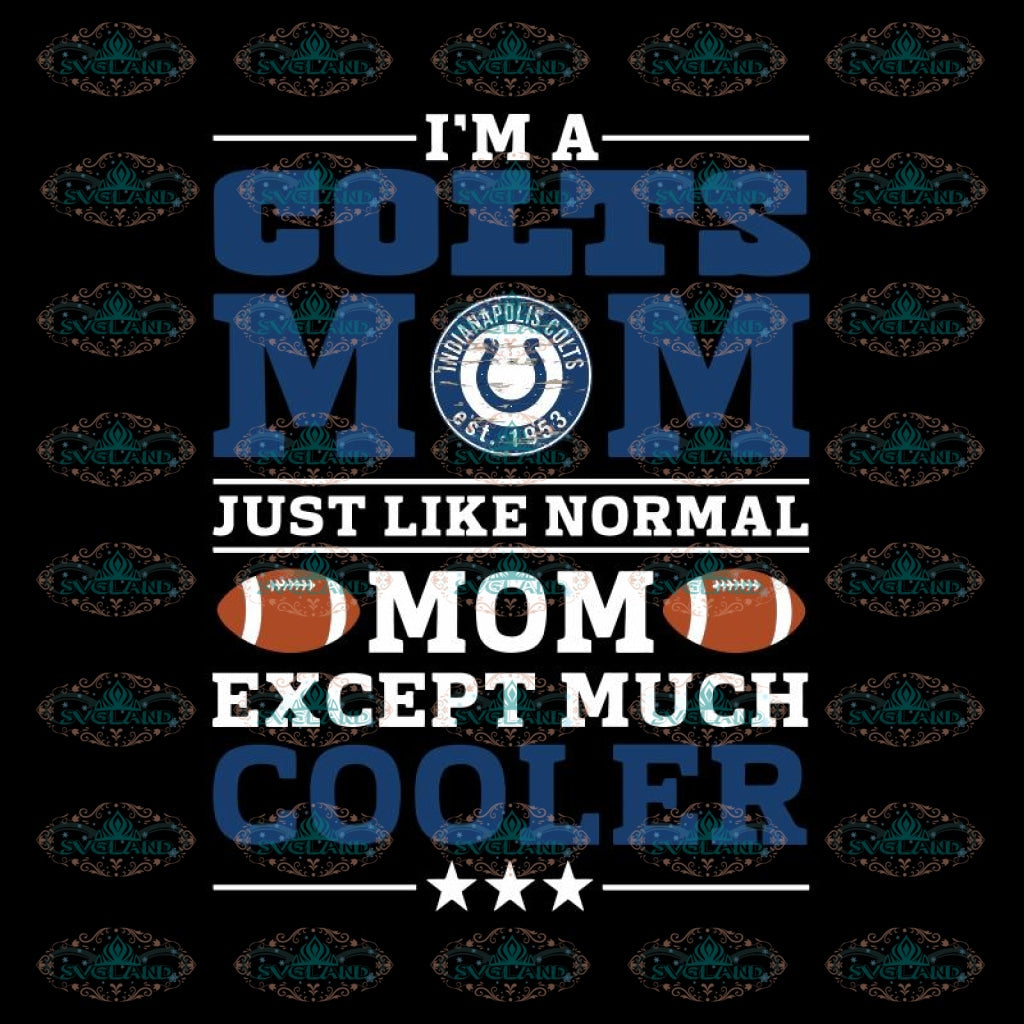 Im A Colts Mom Just Like Normal Mom Except Cooler NFL, NFL Svg, Cricut File, Clipart, Sport Svg, Football Svg, Love Sport Svg