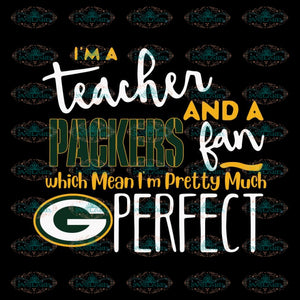 I'm A Teacher And A Packers Fan Which Means I'm Pretty Much Perfect Svg, Cricut File, Clipart, NFL Svg, Sport Svg, Football Svg, Png, Eps, Dxf