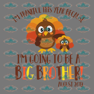 Im Thankful This Year Because Going To Be A Big Brother August 2019 Thanksgiving Day Party Turkey