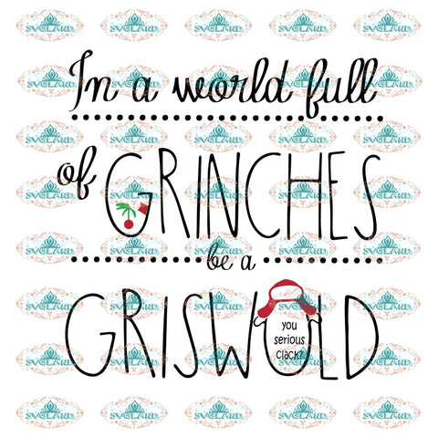 In The World Full Of Grinches Be A Griswold Grinch Svg Dr Seuss Party Birthday Digital Christmas