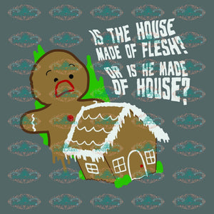 Is The House Made Of Flesh Or Is He Cookies Svg Christmas Winter Christmas Decor Gift Merry Outfit