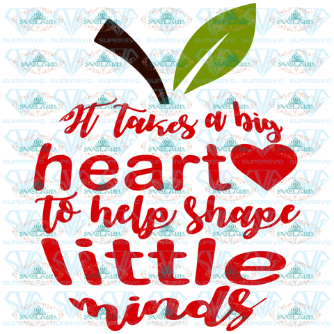 It Takes A Big Heart To Help Shape Little Minds Apple Svg Teacher School Educator Kindergarten