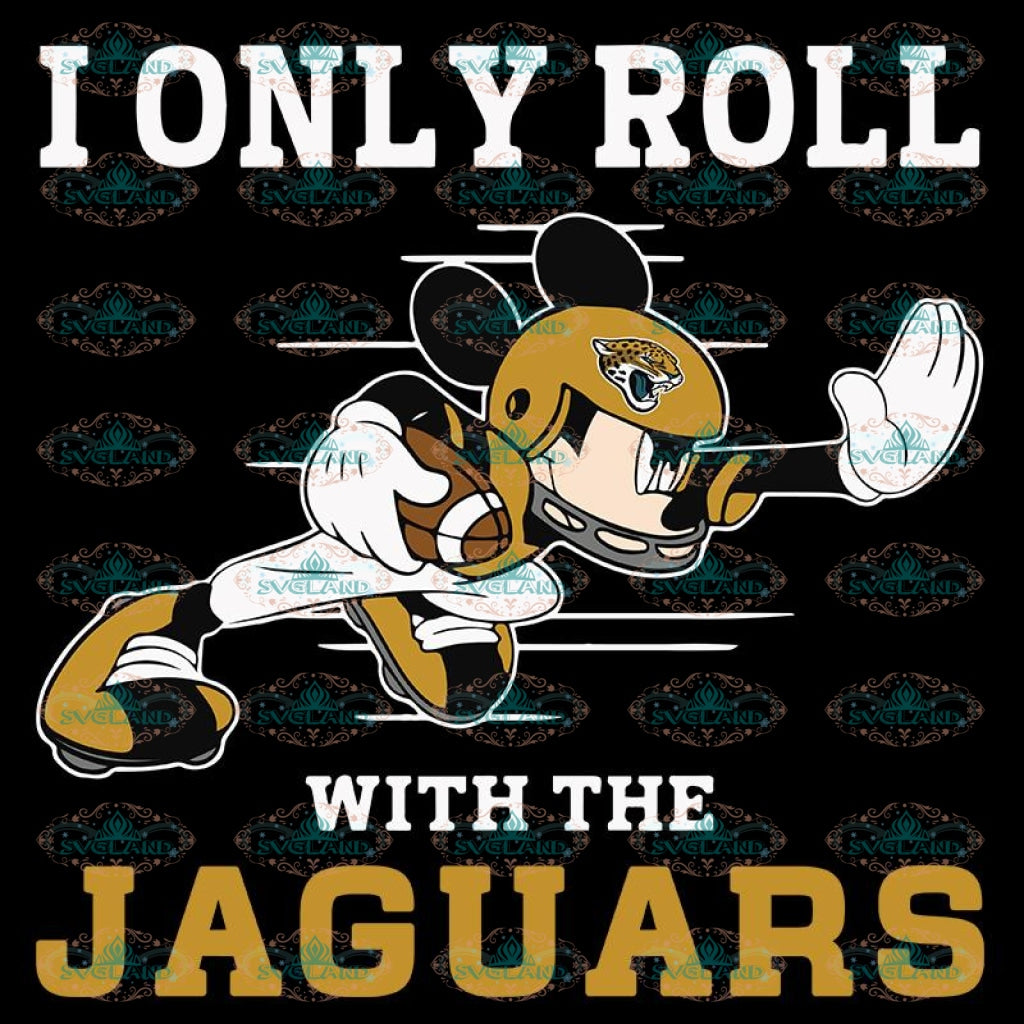 Jacksonville Jaguars Svg, Cricut File, Clipart, NFL Svg, Football Svg, Love Football Svg, I Only Roll With The Bengals, Silhouette, Mickey Svg, Png, Eps, Dxf