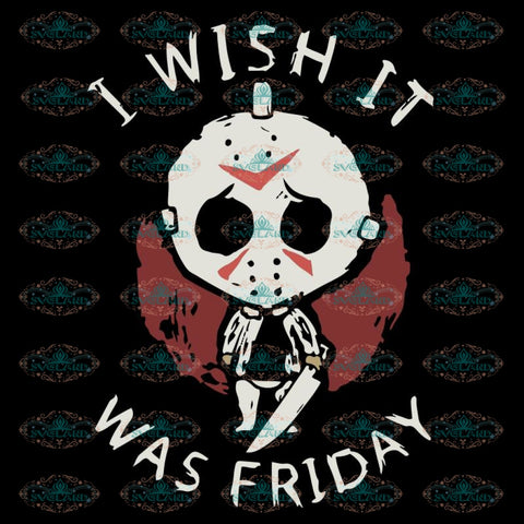 Jason Voorhees Svg, I Wish It Was Friday Svg, Horror Movie Characters Svg, Halloween Svg, Cricut, Clipart, Silhouette