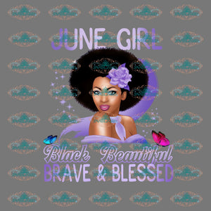 June Girl Black Beautiful Brave And Blessed Birthday Gift Melanin Png Digital