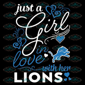Just A Girl In Love With Her Lions Svg, NFL Svg, Cricut File, Clipart, Detroit Lions Svg, Football Svg, Sport Svg, Png, Eps, Dxf