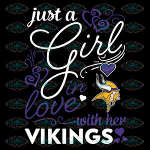 Just A Girl In Love With Her Vikings Svg, NFL Svg, Cricut File, Clipart, Minnesota Vikings Svg, Football Svg, Sport Svg, Png, Eps, Dxf
