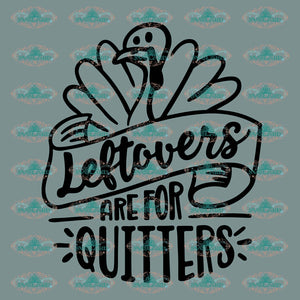 Leftovers Are For Quitters Turkey Svg Clipart Thanksgiving Day Digital