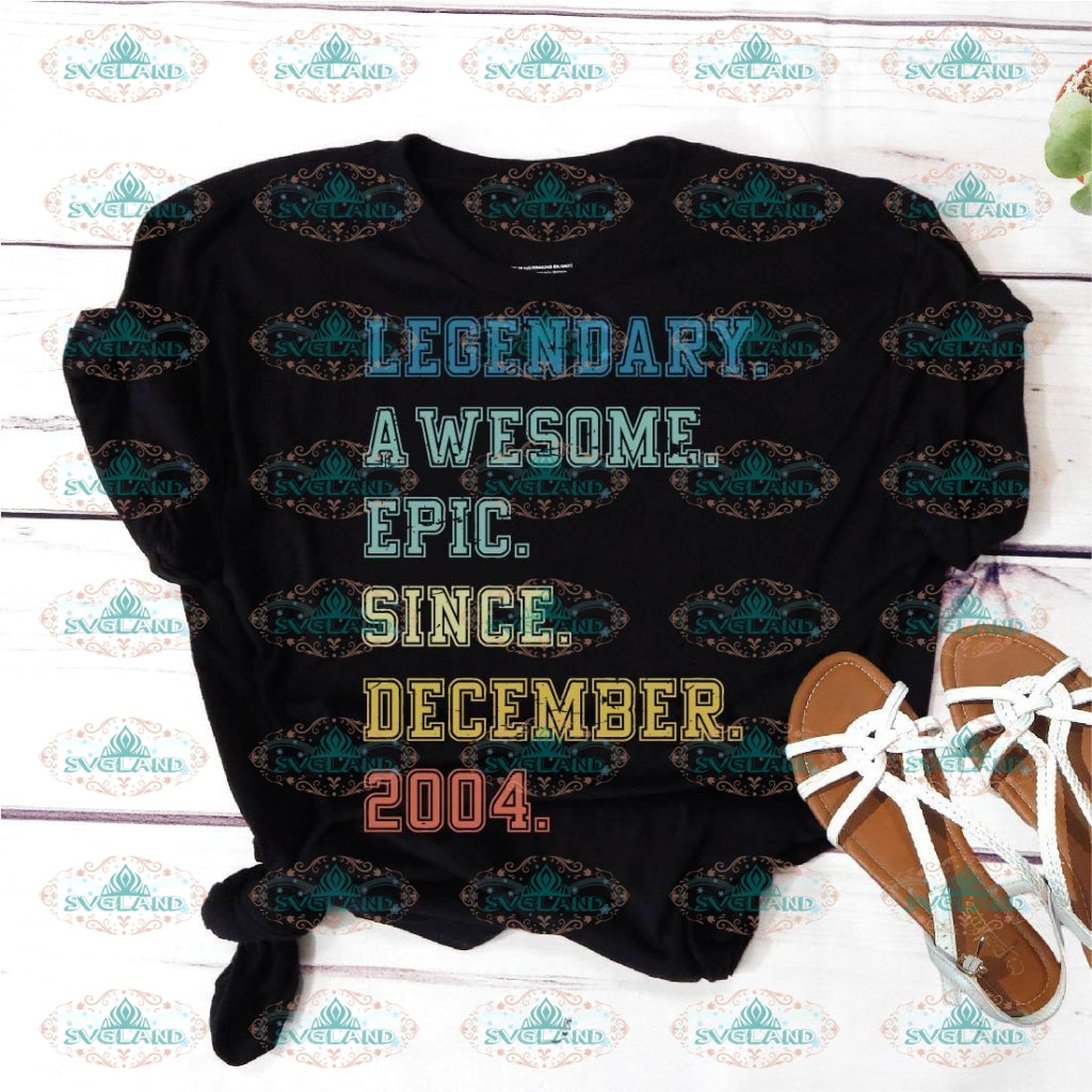 Legendary Awesome Epic Since December 2004 15 Years Old Birthday Svg Party Gift Shirt Vintage Ideal