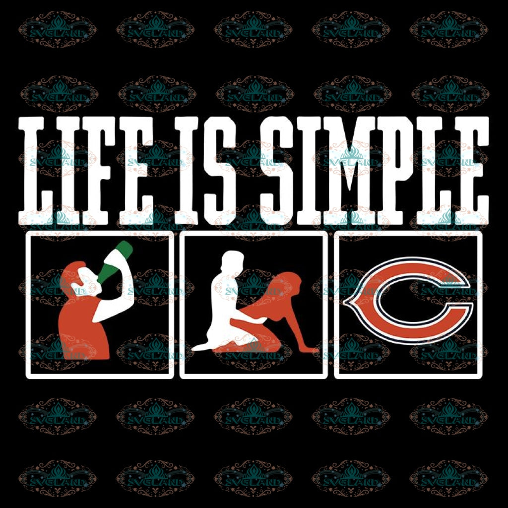 Life Is Simple Drink Sex And Chicago Bears Football Svg, Cricut File, Clipart, Football Svg, Sport Svg, NFL Svg, Png, Eps, Dxf