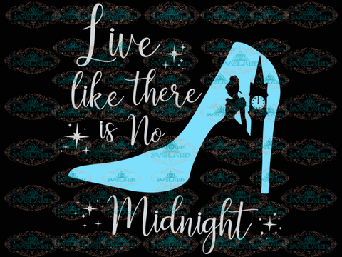 Live Like There Is No Midnight Cinderella Disney Svg Winter Christmas Gift Digital