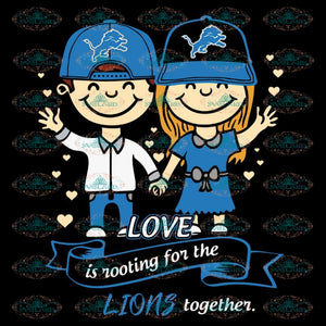 Love In Rooting For The Lions Together Svg, NFL Svg, Cricut File, Clipart, Detroit Lions Svg, Football Svg, Sport Svg, Love Football Svg, Png, Eps, Dxf