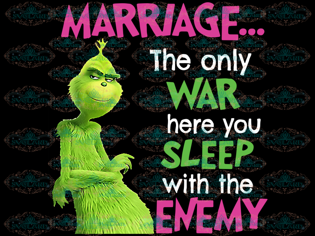 Marriage The Only War Here You Sleep With Enemy Grinch Dr Seuss Wedding Party Png Digital