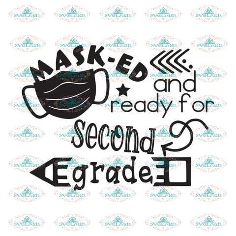 Masked And Ready For Second Grade Svg, Back To School Svg, Quarantined Svg, Cricut File, Svg