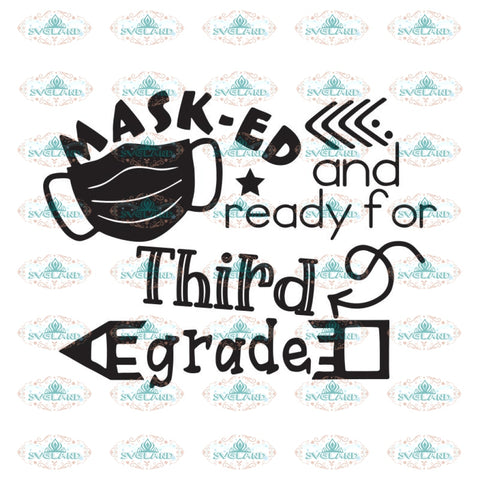 Masked And Ready For Third Grade Svg, Back To School Svg, Quarantined Svg, Cricut File, Svg