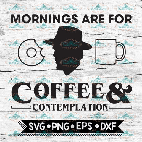 Mornings are for coffee and contemplation, Stranger Things Hopper svg, Stranger svg, Cricut File, Svg