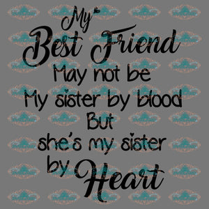 My Best Friend May Not Be My Sister By Blood But Shes Heart Gift Quotes Png Digital