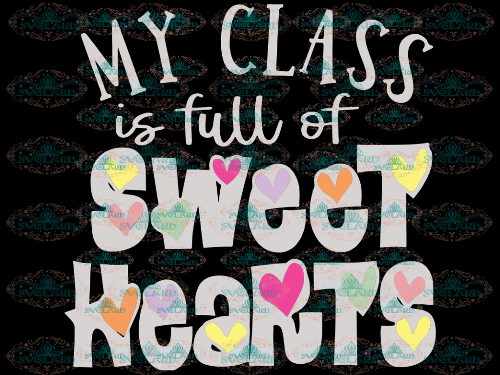My Class Is Full Of Sweet Hearts Svg Valentines Teacher Day Valentine Designs Digital