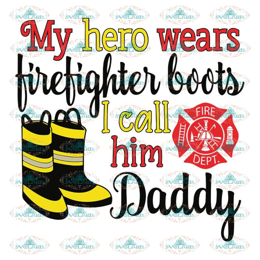 My Hero Wears Firefighter Boots I Call Him Daddy Svg Instant Digital Download