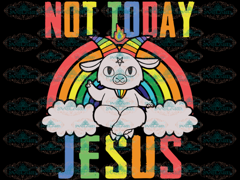 Not Today Jesus Svg Rainbow Cloud Goat Friend Gift Digital