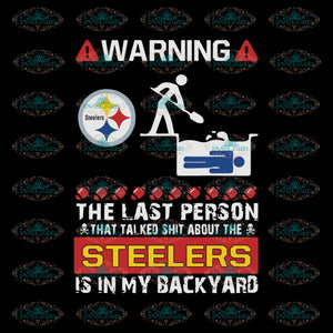Official Warning The Last Person Talked Shit About Pittsburgh Steelers Svg, Cricut File, Clipart, NFL Svg, Sport Svg, Football Svg, Png, Eps, Dxf