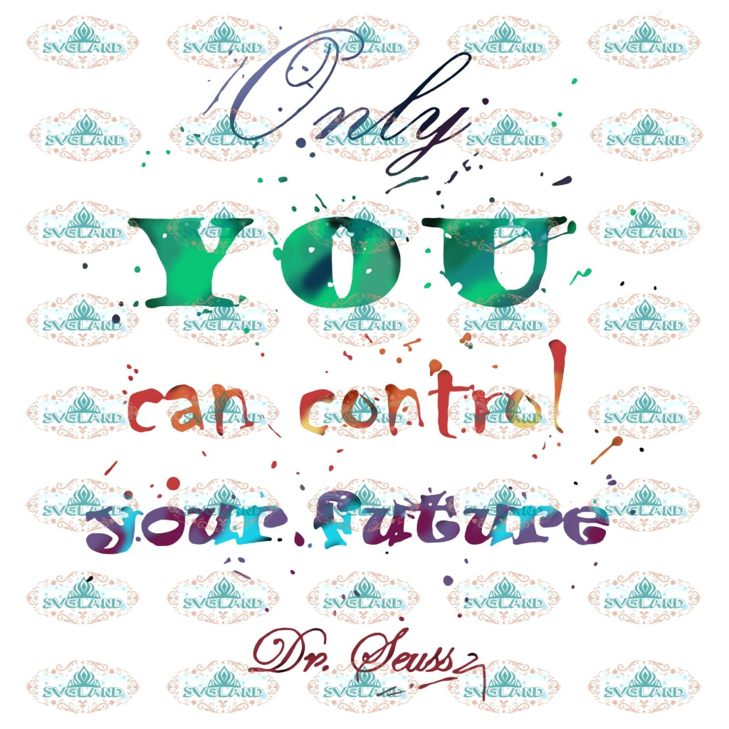 Only You Can Control Your Future Dr Seuss Quotes Png Digital