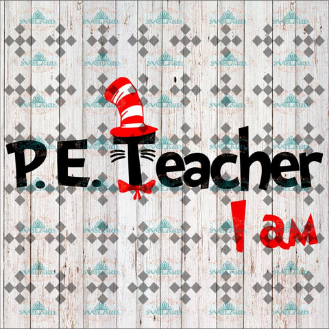 P.e Teacher Svg I Am Dr Seuss Cat On Hat Job Digital