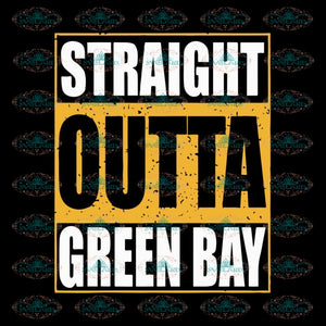 Packers Svg, Straight Outta Green Bay Svg, Green Bay Svg, Cricut Silhouette, Clipart, NFL Svg, Football Svg, Sport Svg