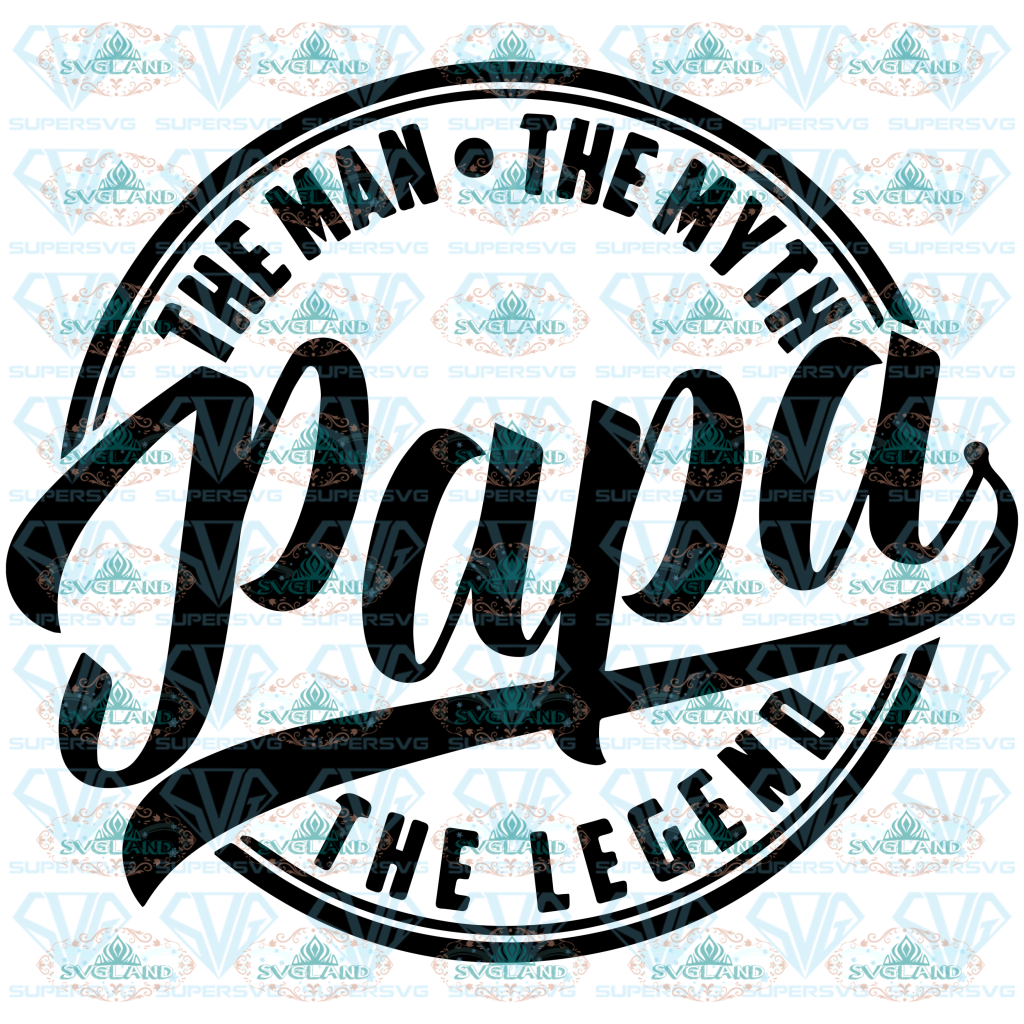 Papa The Man Myth Legend Svg Fathers Day Best Dad Father Svg Digital