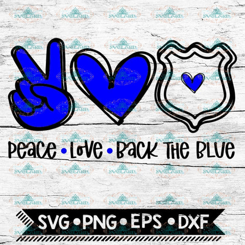 Peace Love Back the Blue SVG, Police Blue Lives Matter, Police Svg, Peace Svg, Cricut File, Svg