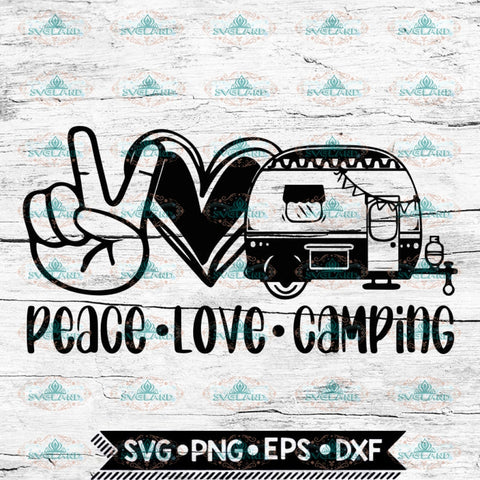 Peace Love Camping svg, Camping svg, Travel svg, Cricut File, Svg, Camper Svg