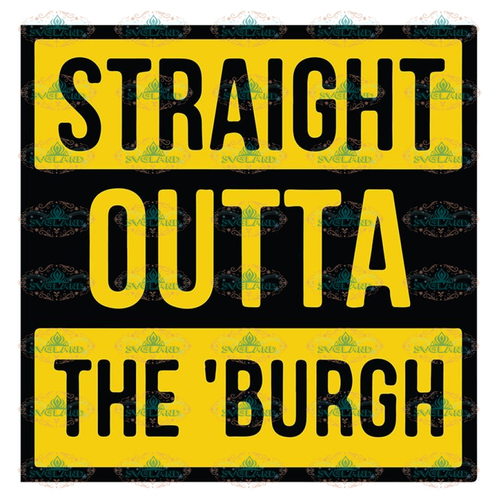 Pittsburgh Steelers Svg, Straight Outta The 'Burgh Svg, Cricut File, Clipart, NFL Svg, Football Svg, Sport Svg, Love Football Svg, Png, Eps, Dxf