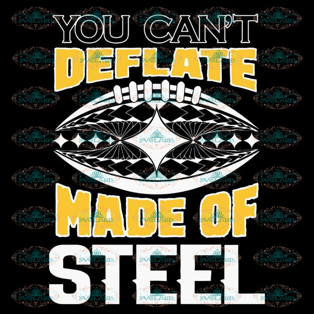 Pittsburgh Steelers Svg, Steelers You Can't Deflate Made Of Steel Svg, Cricut File, Clipart, NFL Svg, Football Svg, Sport Svg, Love Football Svg, Png, Eps, Dxf