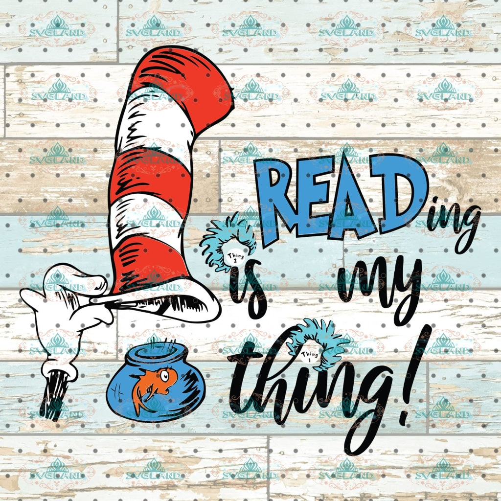 Reading Is My Thing Fishes Svg Dr Seuss Cat On Hat Quotes Digital