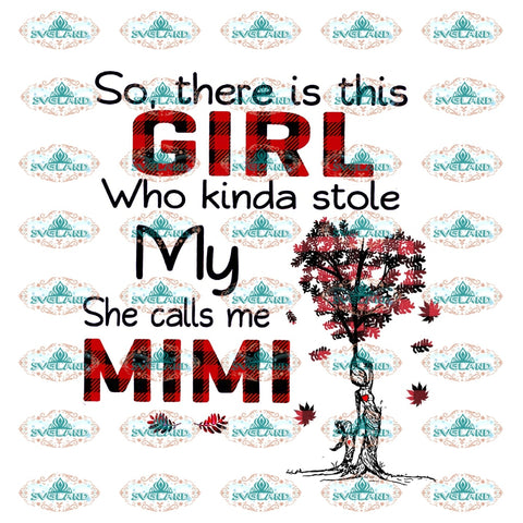 So There Is This Girl Who Kinda Stole My She Calls Me Mimi Call Heart Family Shirt Gift For Mother