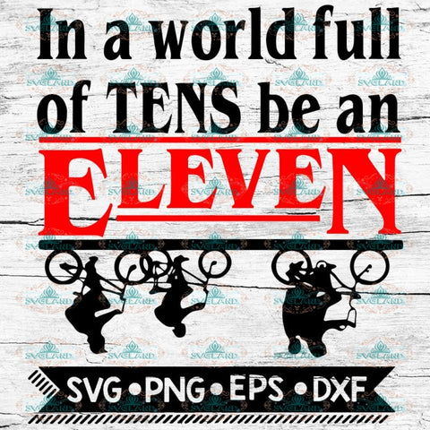 Stranger Things Svg, In a world full of Tens be an Eleven, Cricut File, Svg, Stranger Svg