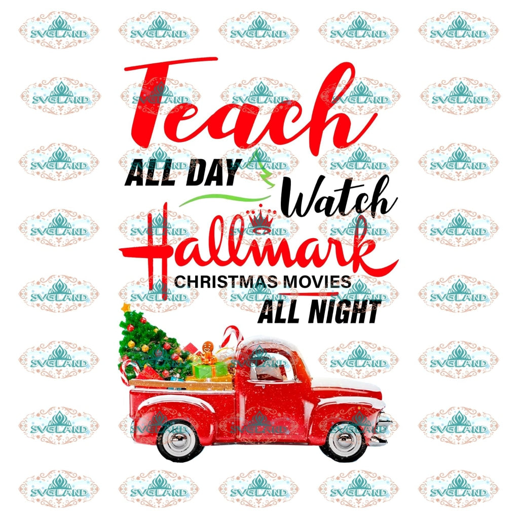 Teach All Day Watch Hallmark Christmas Movies Night Christmas Gift Outfit Ornament Png Digital
