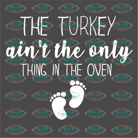 The Turkey Aint The Only Thing In Oven Baby Sign Gift For Child Thanksgiving Day Svg Digital