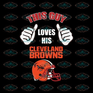 This Guy Loves His Cleveland Browns Svg, NFL Svg, Sport Svg, Football Svg, Cricut File, Clipart, Silhouette, Love Football Svg, Png, Eps, Dxf