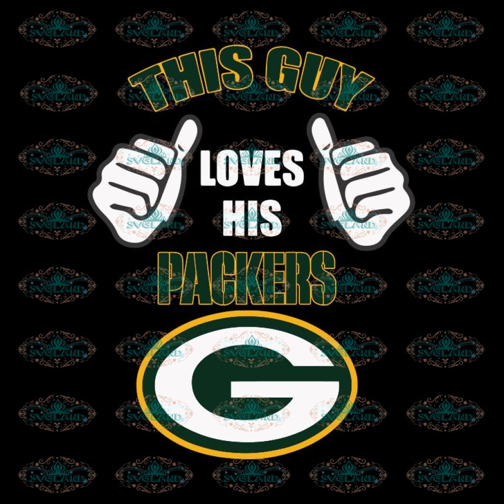 This Guy Loves His Green Bay Packers Svg, NFL Svg, Sport Svg, Football Svg, Cricut File, Clipart, Silhouette, Love Football Svg, Png, Eps, Dxf