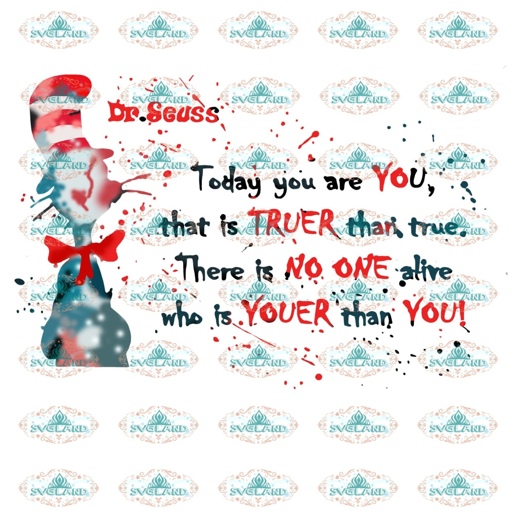 Today You Are That Is Truer Than True There No One Alive Who Youer Dr Seuss Png Digital
