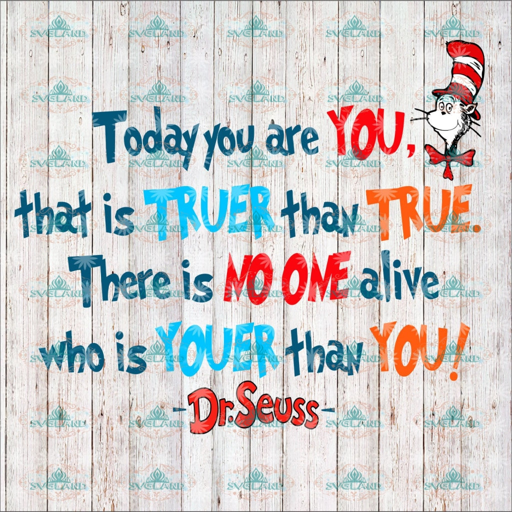 Today You Are That Is Truer Than True There No One Alive Who Youer Fishes Svg Dr Seuss Cat On Hat