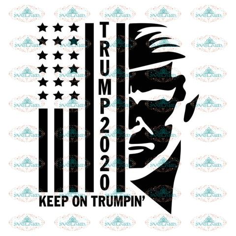 Trump 2020 - Keep On Trumpin' - MAGA - Trump Train - SVG DXF png - shirt design - republican