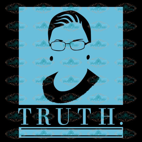 Truth Svg, Ruth Bader Ginsburg Svg, Notorious Svg, RBG Svg, Cricut File, Clipart 2