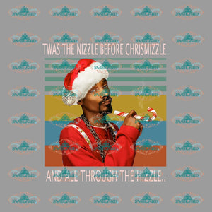 Twas The Nizzle Before Chrismizzle And Through Hizzle Christmas Merry Gift Outfit Ornament Png File